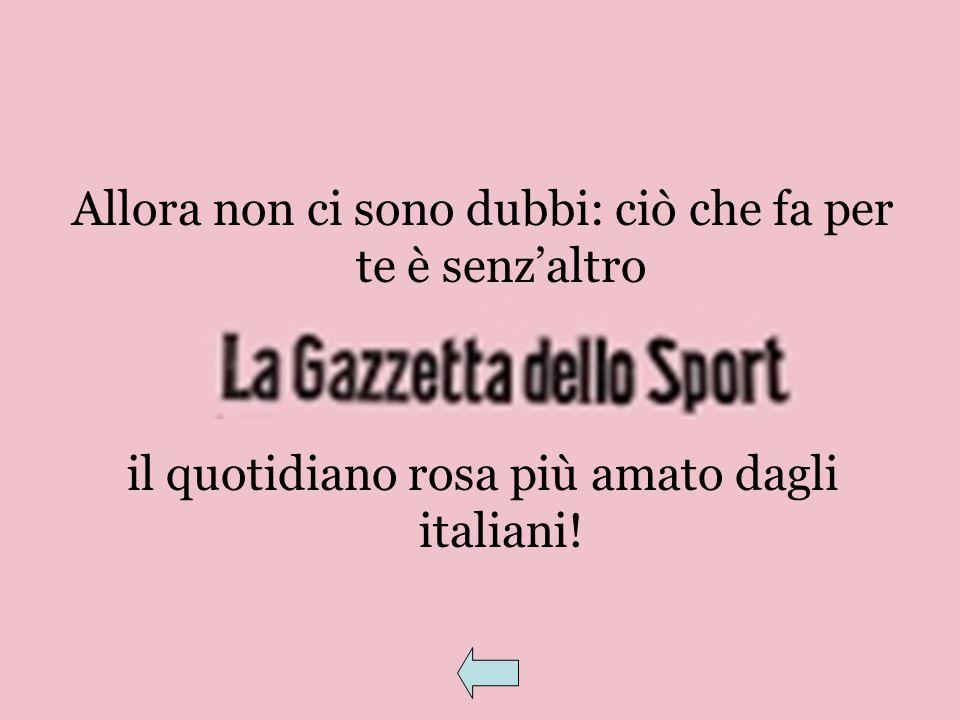 Allora non ci sono dubbi: ciò che fa per te è senzaltro il quotidiano rosa più amato dagli italiani!