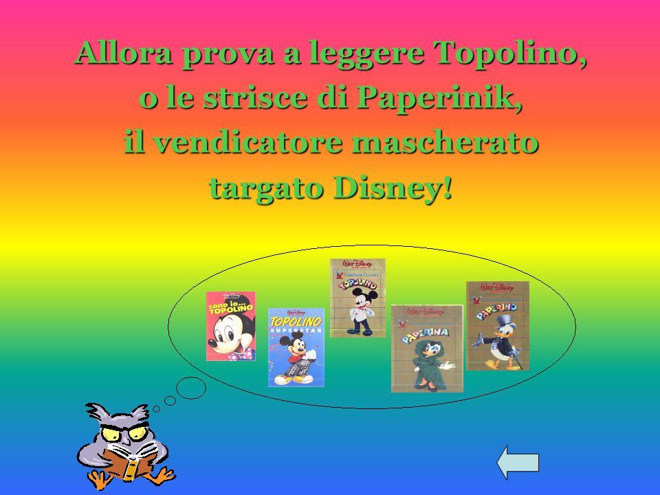 Allora prova a leggere Topolino, o le strisce di Paperinik, il vendicatore mascherato targato Disney!