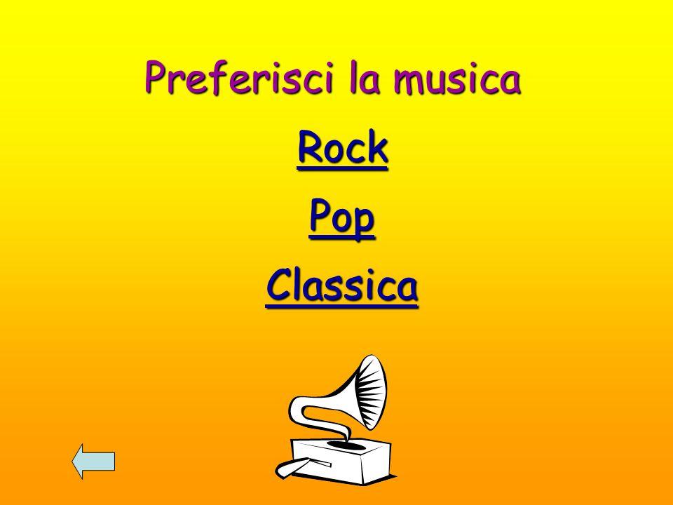 Preferisci la musica Rock Pop Classica