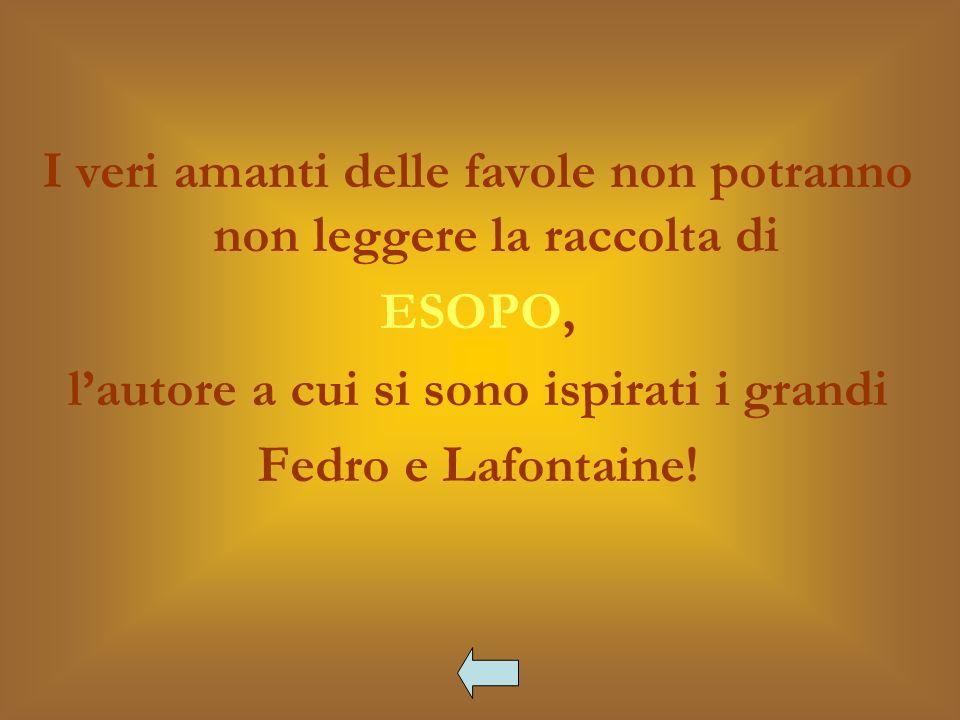 I veri amanti delle favole non potranno non leggere la raccolta di ESOPO, lautore a cui si sono ispirati i grandi Fedro e Lafontaine!