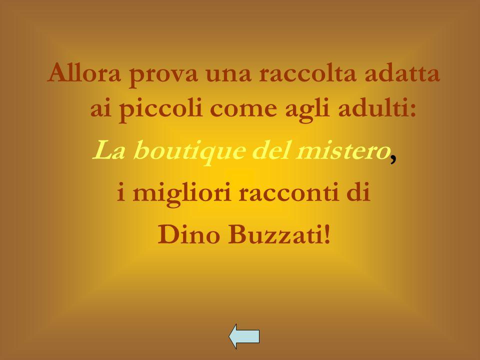 Allora prova una raccolta adatta ai piccoli come agli adulti: La boutique del mistero, i migliori racconti di Dino Buzzati!