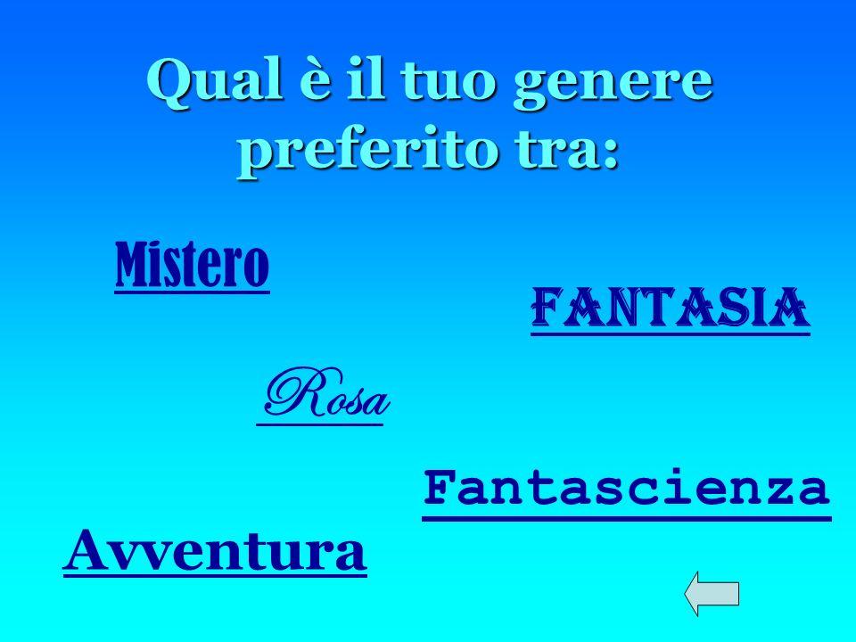 Qual è il tuo genere preferito tra: Mistero Fantasia Avventura Fantascienza Rosa