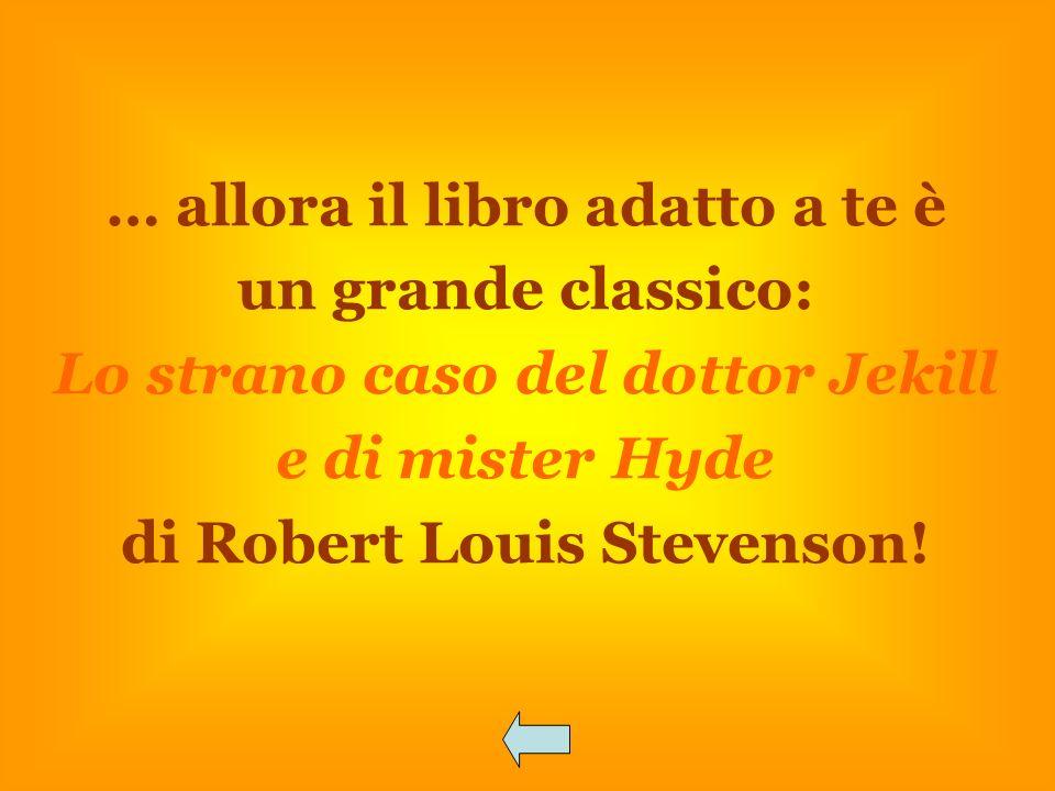 … allora il libro adatto a te è un grande classico: Lo strano caso del dottor Jekill e di mister Hyde di Robert Louis Stevenson!