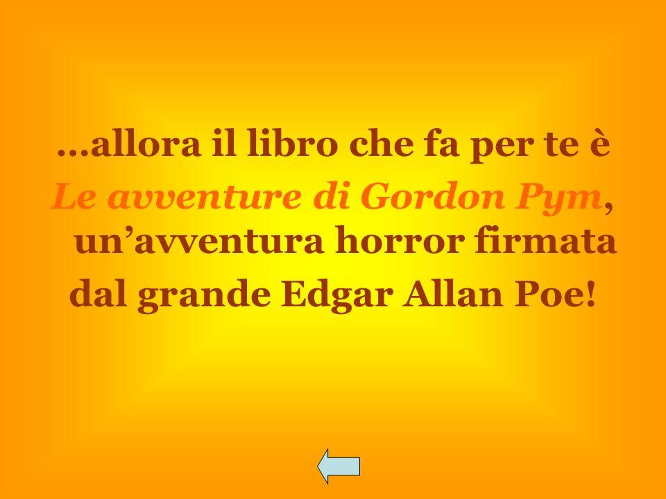 …allora il libro che fa per te è Le avventure di Gordon Pym, unavventura horror firmata dal grande Edgar Allan Poe!
