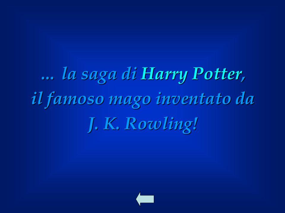 … la saga di Harry Potter, il famoso mago inventato da J. K. Rowling!