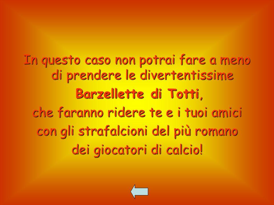 In questo caso non potrai fare a meno di prendere le divertentissime Barzellette di Totti, Barzellette di Totti, che faranno ridere te e i tuoi amici con gli strafalcioni del più romano dei giocatori di calcio!