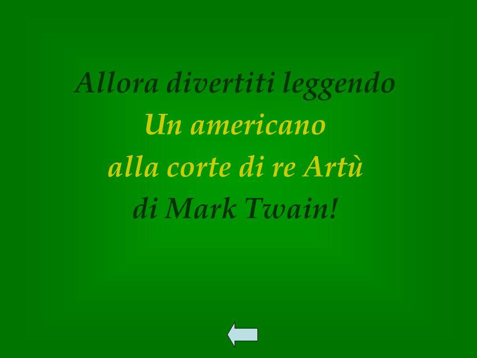 Allora divertiti leggendo Un americano alla corte di re Artù di Mark Twain!