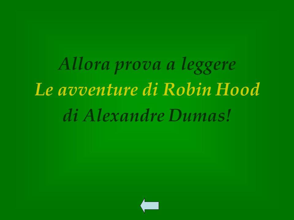 Allora prova a leggere Le avventure di Robin Hood di Alexandre Dumas!