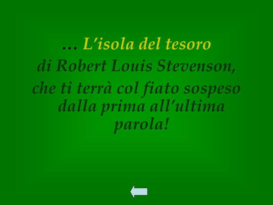 … Lisola del tesoro di Robert Louis Stevenson, che ti terrà col fiato sospeso dalla prima allultima parola!