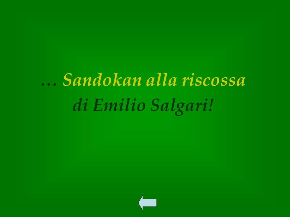 … Sandokan alla riscossa di Emilio Salgari!