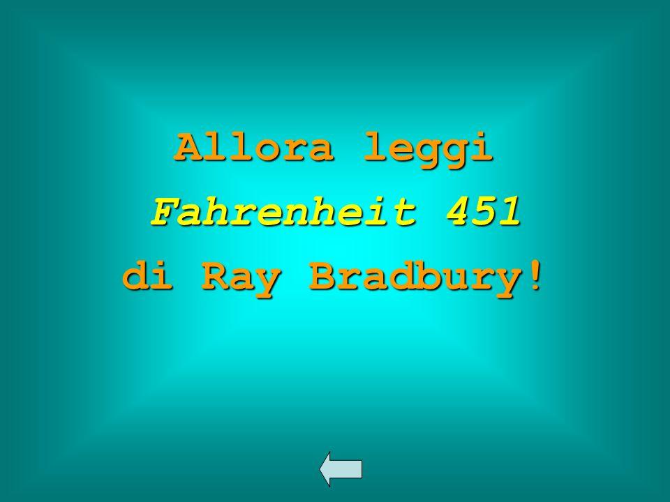 Allora leggi Fahrenheit 451 di Ray Bradbury!