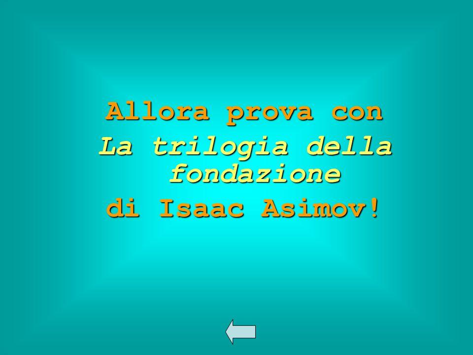 Allora prova con La trilogia della fondazione di Isaac Asimov!