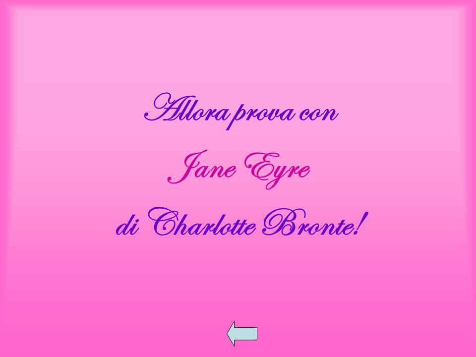 Allora prova con Jane Eyre di Charlotte Bronte!