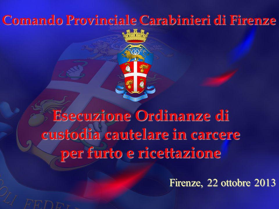 Comando Provinciale Carabinieri di Firenze Firenze, 22 ottobre 2013 Esecuzione Ordinanze di custodia cautelare in carcere per furto e ricettazione