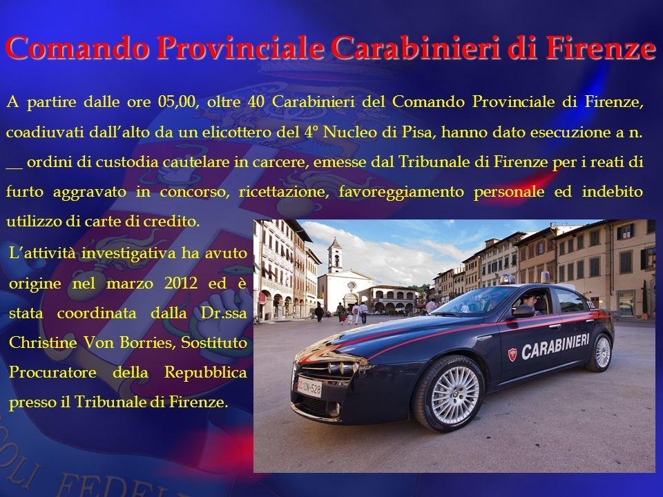 Comando Provinciale Carabinieri di Firenze A partire dalle ore 05,00, oltre 40 Carabinieri del Comando Provinciale di Firenze, coadiuvati dallalto da