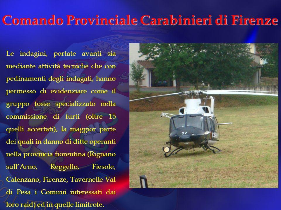 Comando Provinciale Carabinieri di Firenze Le indagini, portate avanti sia mediante attività tecniche che con pedinamenti degli indagati, hanno permes
