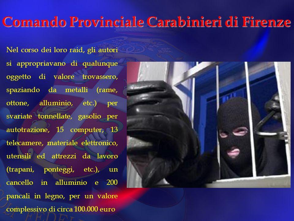 Comando Provinciale Carabinieri di Firenze Nel corso dei loro raid, gli autori si appropriavano di qualunque oggetto di valore trovassero, spaziando d