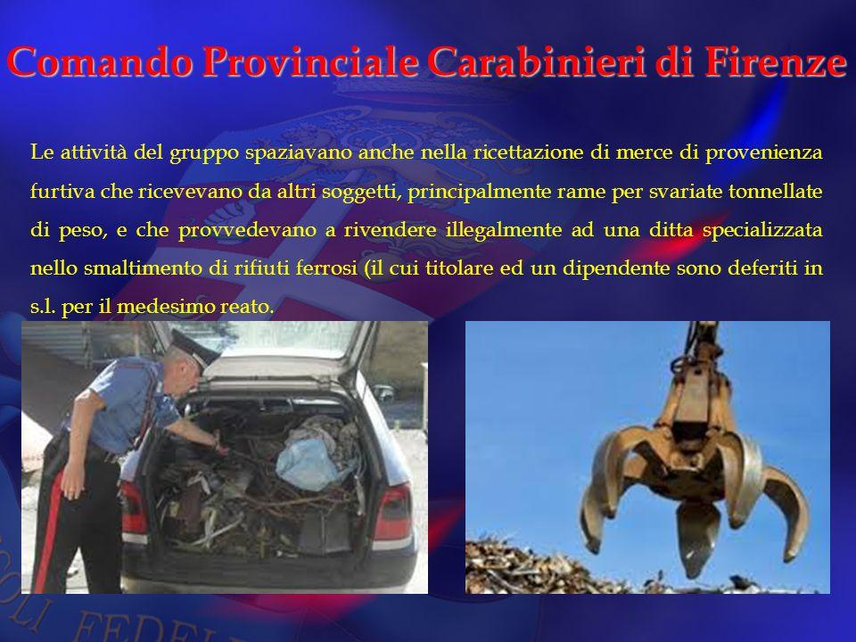 Comando Provinciale Carabinieri di Firenze Le attività del gruppo spaziavano anche nella ricettazione di merce di provenienza furtiva che ricevevano d