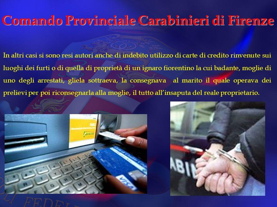 Comando Provinciale Carabinieri di Firenze In altri casi si sono resi autori anche di indebito utilizzo di carte di credito rinvenute sui luoghi dei f