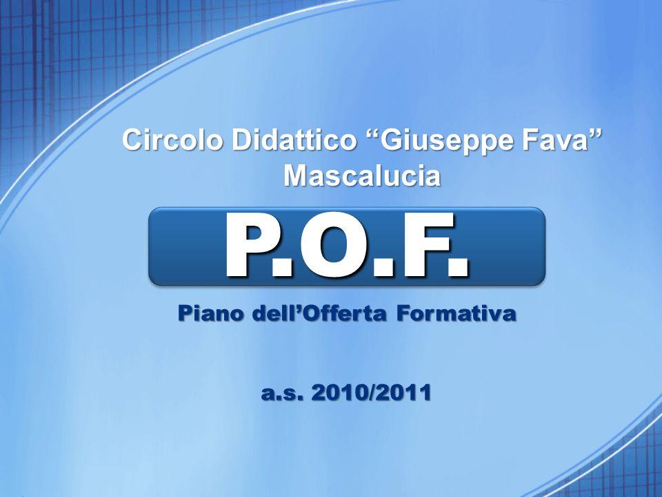 Circolo Didattico Giuseppe Fava Mascalucia P.O.F.P.O.F. Piano dellOfferta Formativa a.s. 2010/2011
