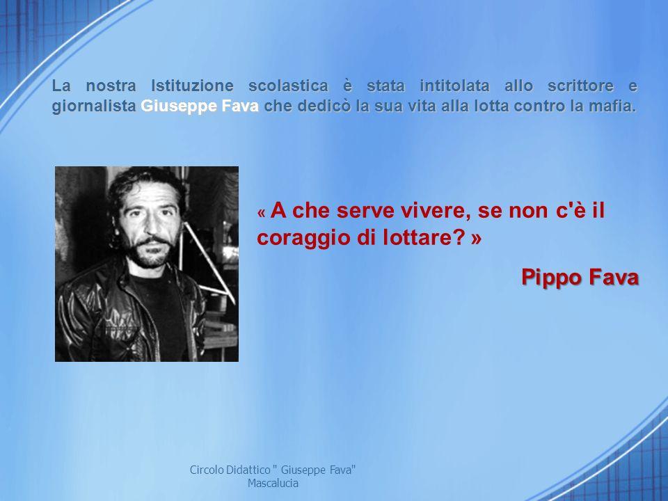 La nostra Istituzione scolastica è stata intitolata allo scrittore e giornalista Giuseppe Fava che dedicò la sua vita alla lotta contro la mafia. « A