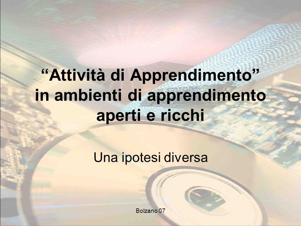Bolzano 07 Attività di Apprendimento in ambienti di apprendimento aperti e ricchi Una ipotesi diversa