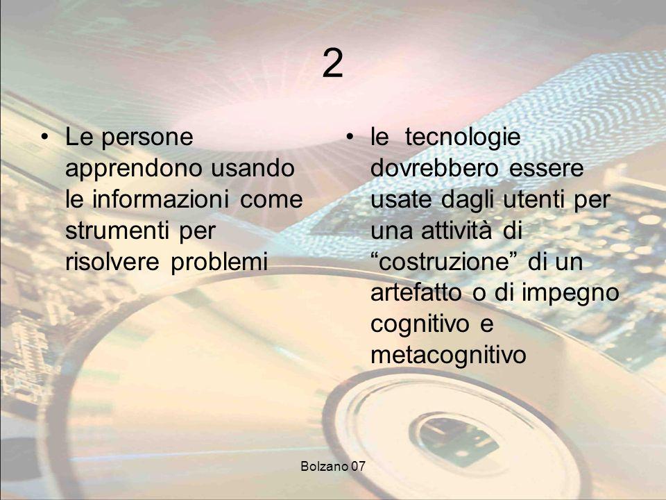 Bolzano 07 2 Le persone apprendono usando le informazioni come strumenti per risolvere problemi le tecnologie dovrebbero essere usate dagli utenti per