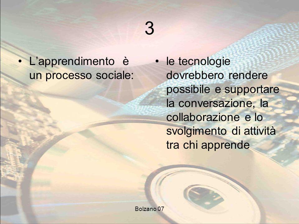 Bolzano 07 3 Lapprendimento è un processo sociale: le tecnologie dovrebbero rendere possibile e supportare la conversazione, la collaborazione e lo sv