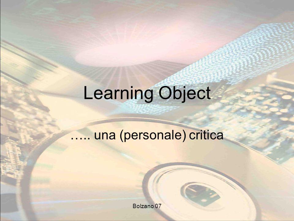 Bolzano 07 Learning Object ….. una (personale) critica