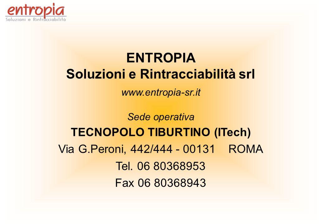 ENTROPIA Soluzioni e Rintracciabilità srl www.entropia-sr.it Sede operativa TECNOPOLO TIBURTINO (ITech) Via G.Peroni, 442/444 - 00131 ROMA Tel. 06 803
