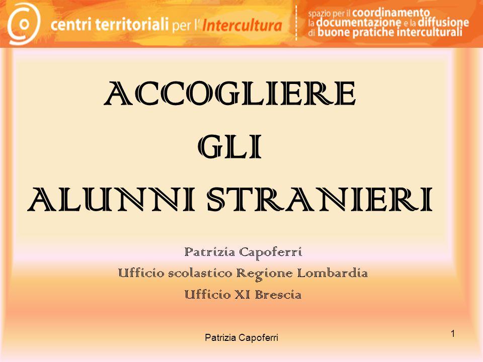 1 ACCOGLIERE GLI ALUNNI STRANIERI Patrizia Capoferri Ufficio scolastico Regione Lombardia Ufficio XI Brescia Patrizia Capoferri