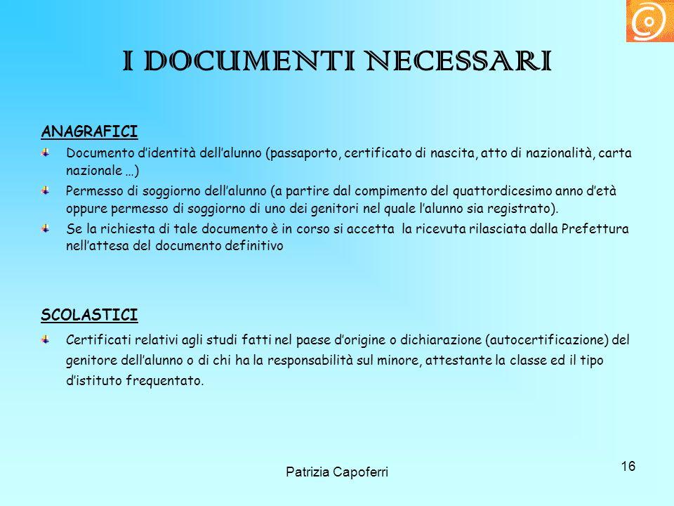 16 I DOCUMENTI NECESSARI ANAGRAFICI Documento didentità dellalunno (passaporto, certificato di nascita, atto di nazionalità, carta nazionale …) Permes