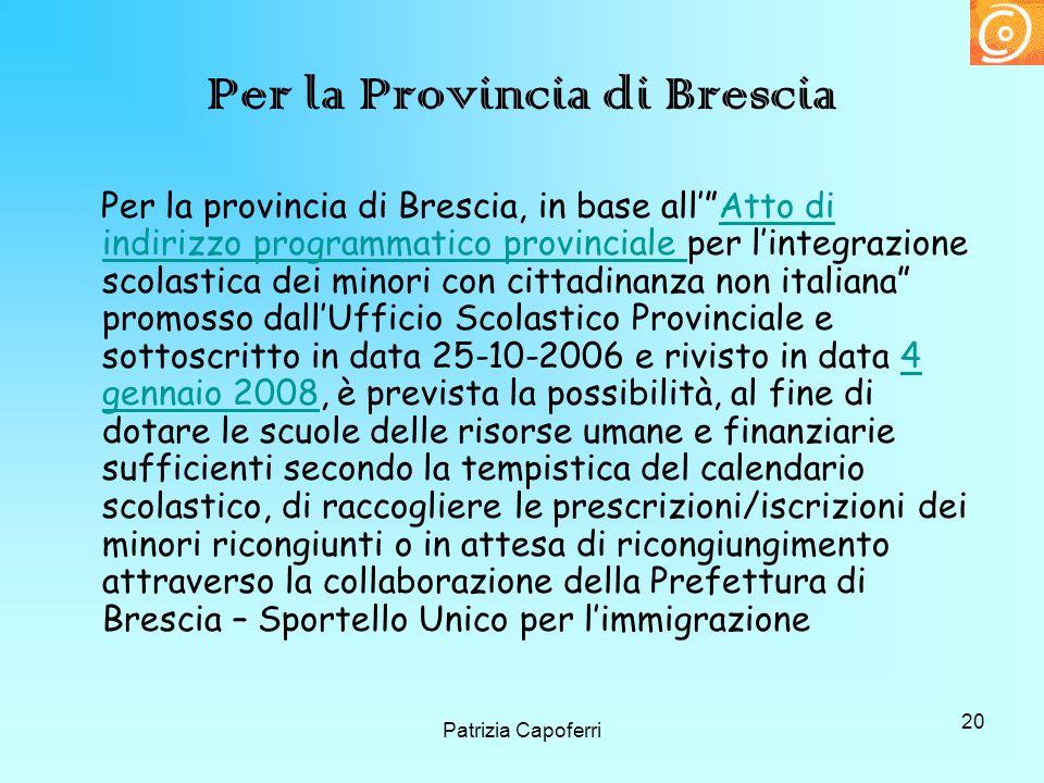 20 Per la Provincia di Brescia Per la provincia di Brescia, in base allAtto di indirizzo programmatico provinciale per lintegrazione scolastica dei mi