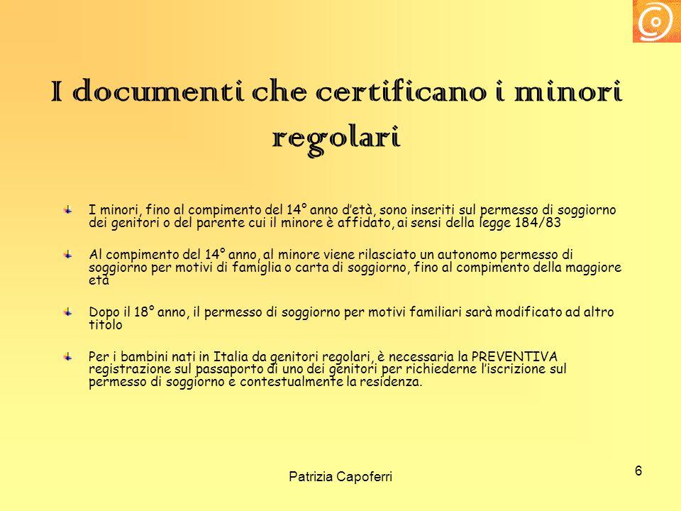 6 I documenti che certificano i minori regolari I minori, fino al compimento del 14° anno detà, sono inseriti sul permesso di soggiorno dei genitori o