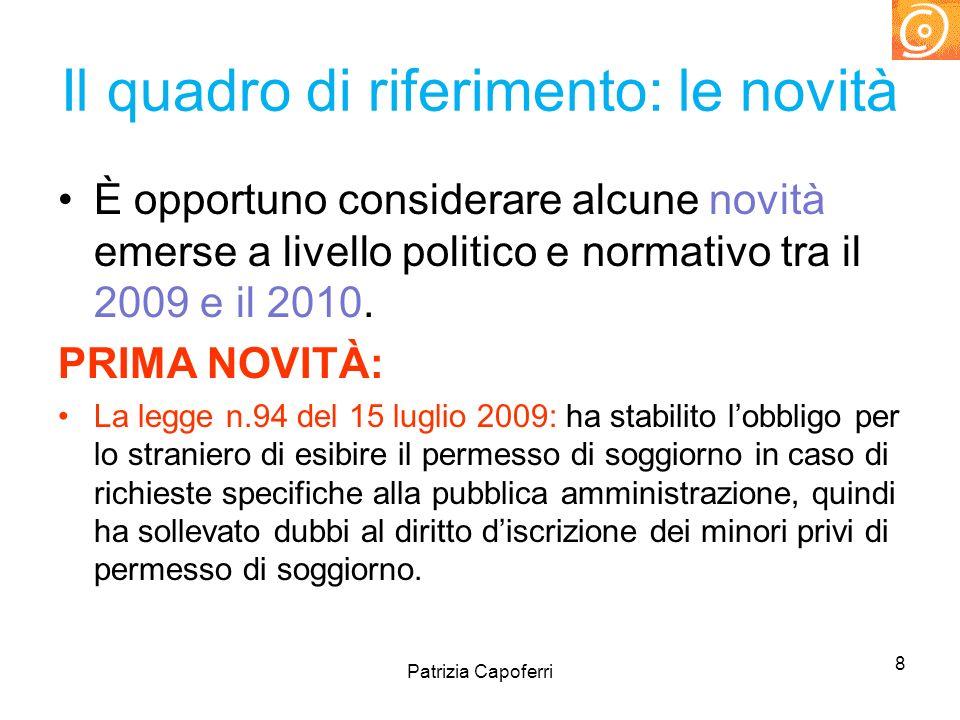 Il quadro di riferimento: le novità È opportuno considerare alcune novità emerse a livello politico e normativo tra il 2009 e il 2010. PRIMA NOVITÀ: L
