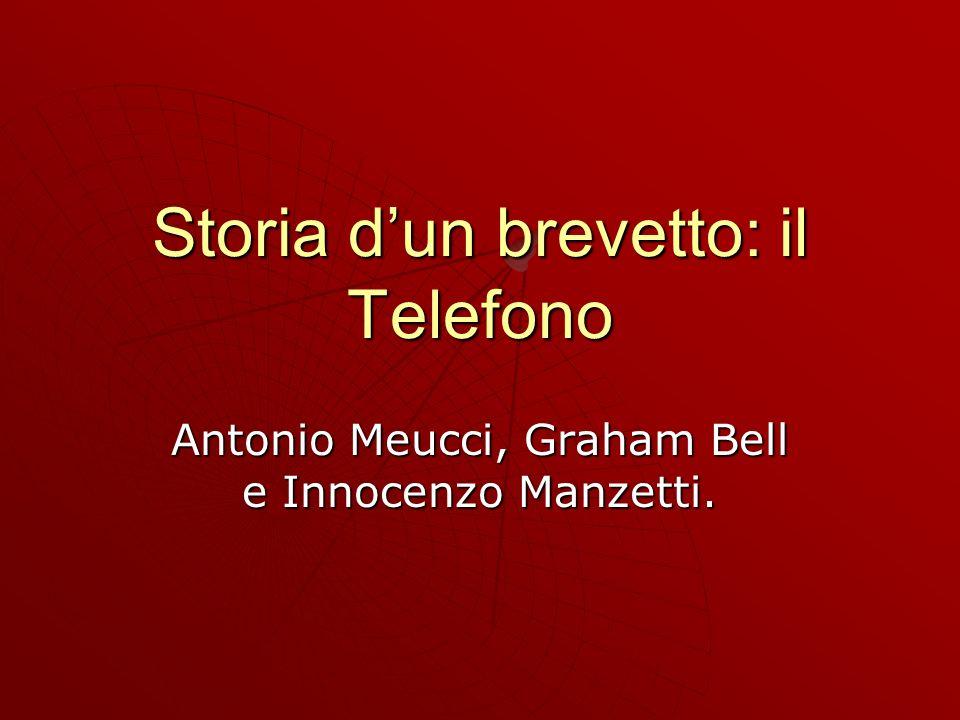 Storia dun brevetto: il Telefono Antonio Meucci, Graham Bell e Innocenzo Manzetti.