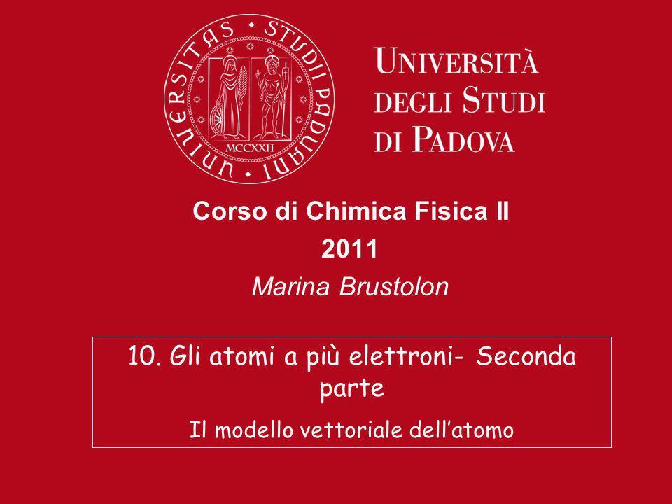 Corso di Chimica Fisica II 2011 Marina Brustolon 10. Gli atomi a più elettroni- Seconda parte Il modello vettoriale dellatomo