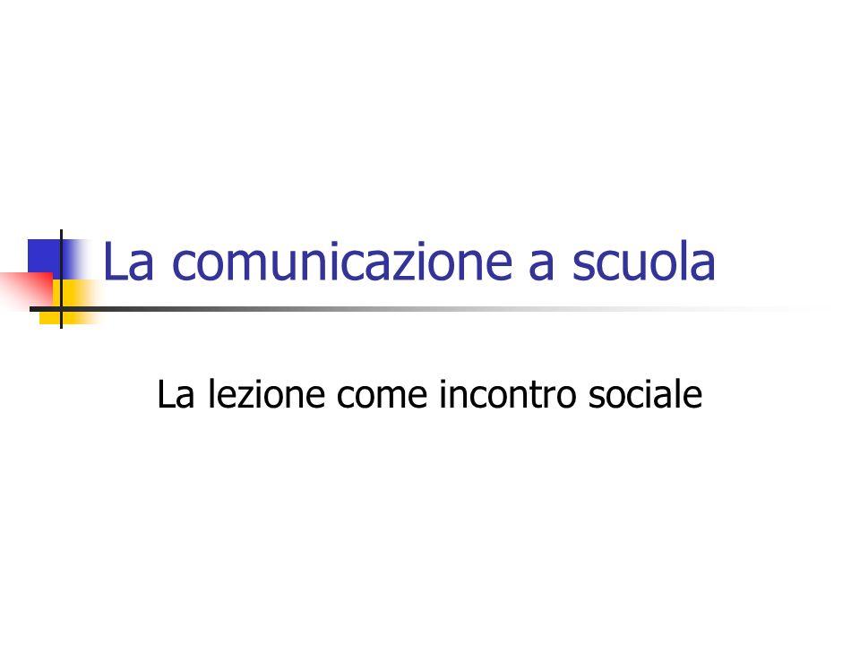 La comunicazione a scuola La lezione come incontro sociale
