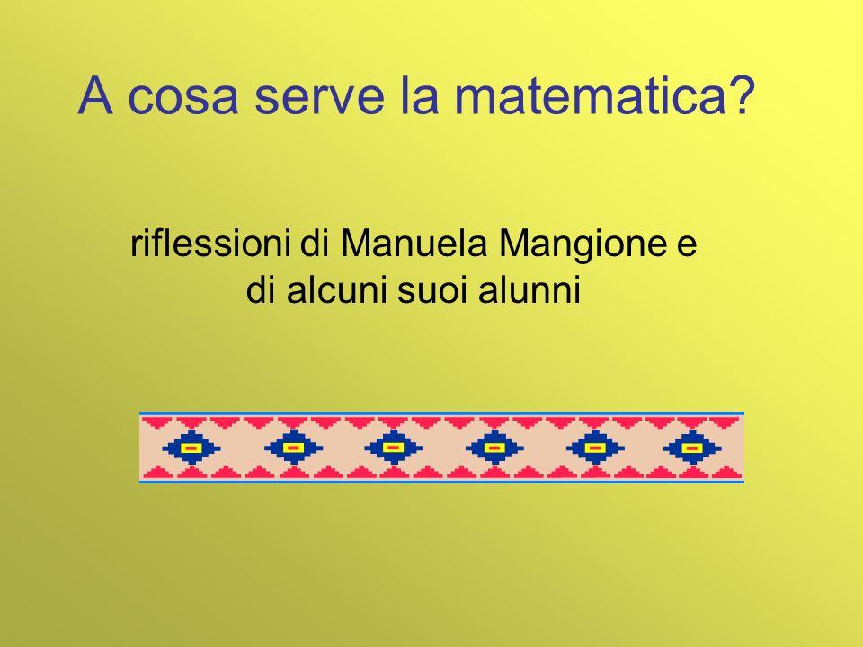 A cosa serve la matematica? riflessioni di Manuela Mangione e di alcuni suoi alunni
