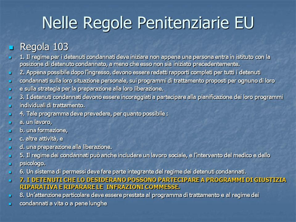 Nelle Regole Penitenziarie EU Regola 103 Regola 103 1. Il regime per i detenuti condannati deve iniziare non appena una persona entra in istituto con