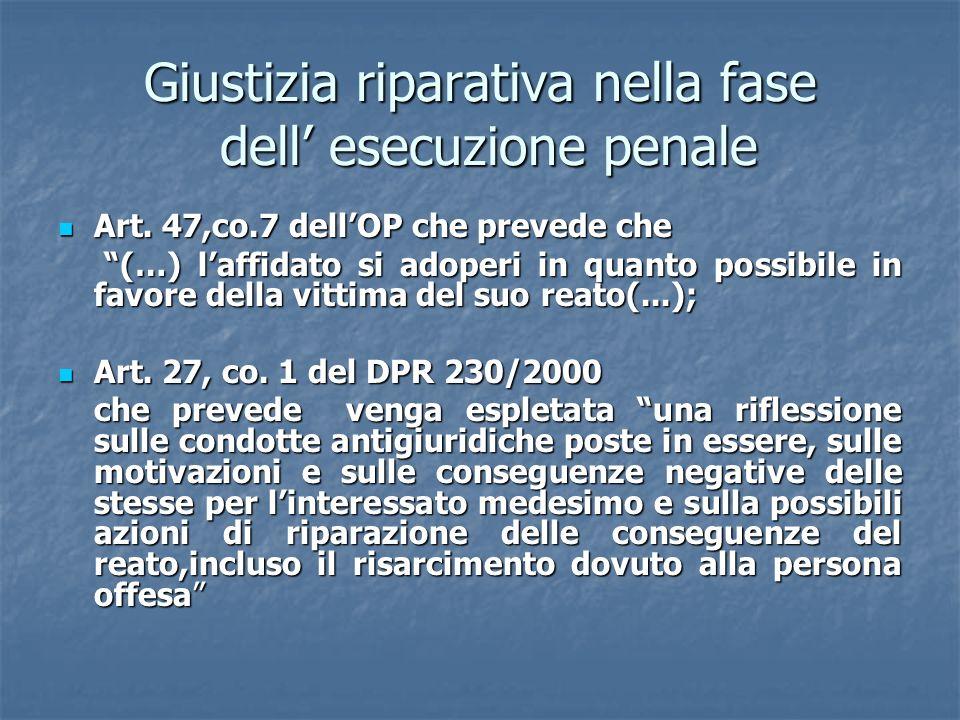 Giustizia riparativa nella fase dell esecuzione penale Art. 47,co.7 dellOP che prevede che Art. 47,co.7 dellOP che prevede che (…) laffidato si adoper