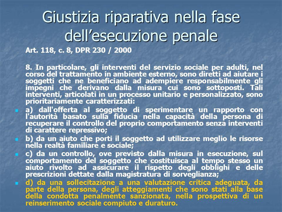 Giustizia riparativa nella fase dellesecuzione penale Art. 118, c. 8, DPR 230 / 2000 8. In particolare, gli interventi del servizio sociale per adulti