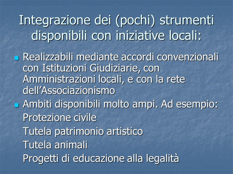 Integrazione dei (pochi) strumenti disponibili con iniziative locali: Realizzabili mediante accordi convenzionali con Istituzioni Giudiziarie, con Amm