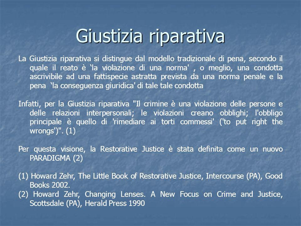Giustizia riparativa La Giustizia riparativa si distingue dal modello tradizionale di pena, secondo il quale il reato è la violazione di una norma', o