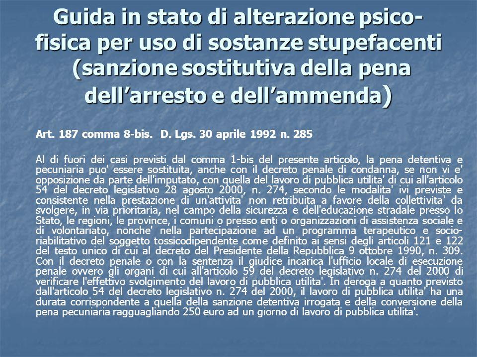 Guida in stato di alterazione psico- fisica per uso di sostanze stupefacenti (sanzione sostitutiva della pena dellarresto e dellammenda ) Art. 187 com