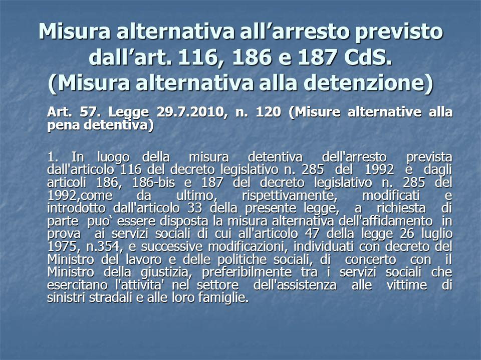 Misura alternativa allarresto previsto dallart. 116, 186 e 187 CdS. (Misura alternativa alla detenzione) Art. 57. Legge 29.7.2010, n. 120 (Misure alte