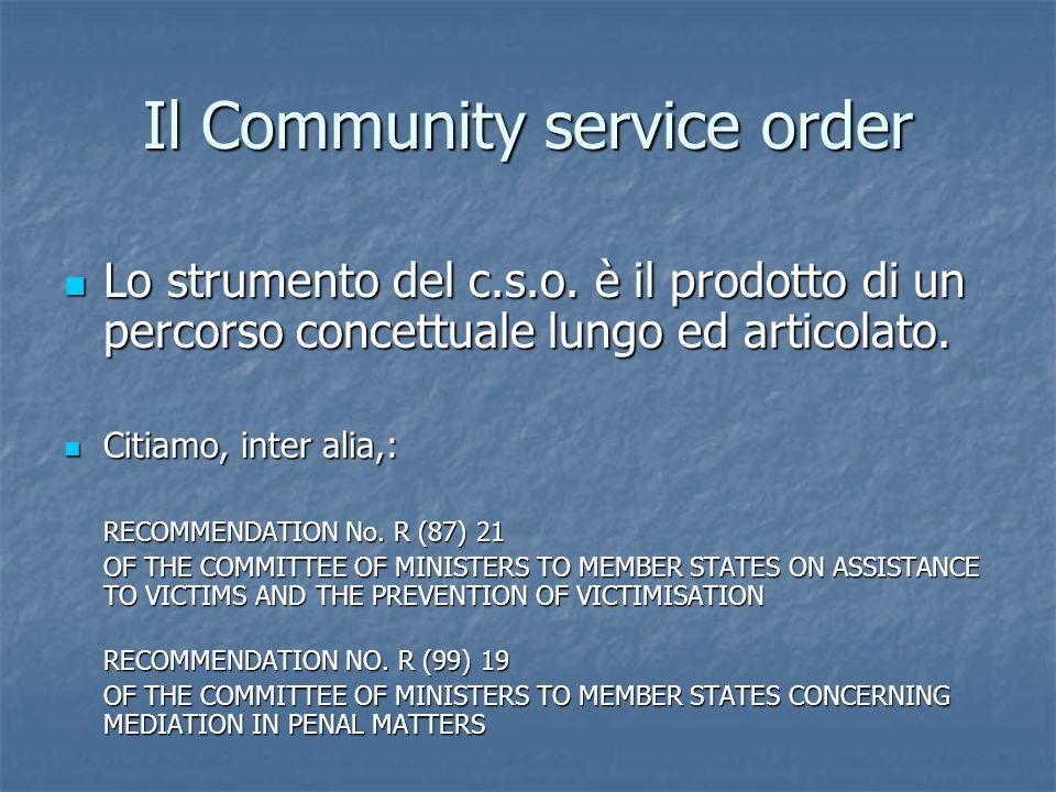 Il Community service order Lo strumento del c.s.o. è il prodotto di un percorso concettuale lungo ed articolato. Lo strumento del c.s.o. è il prodotto