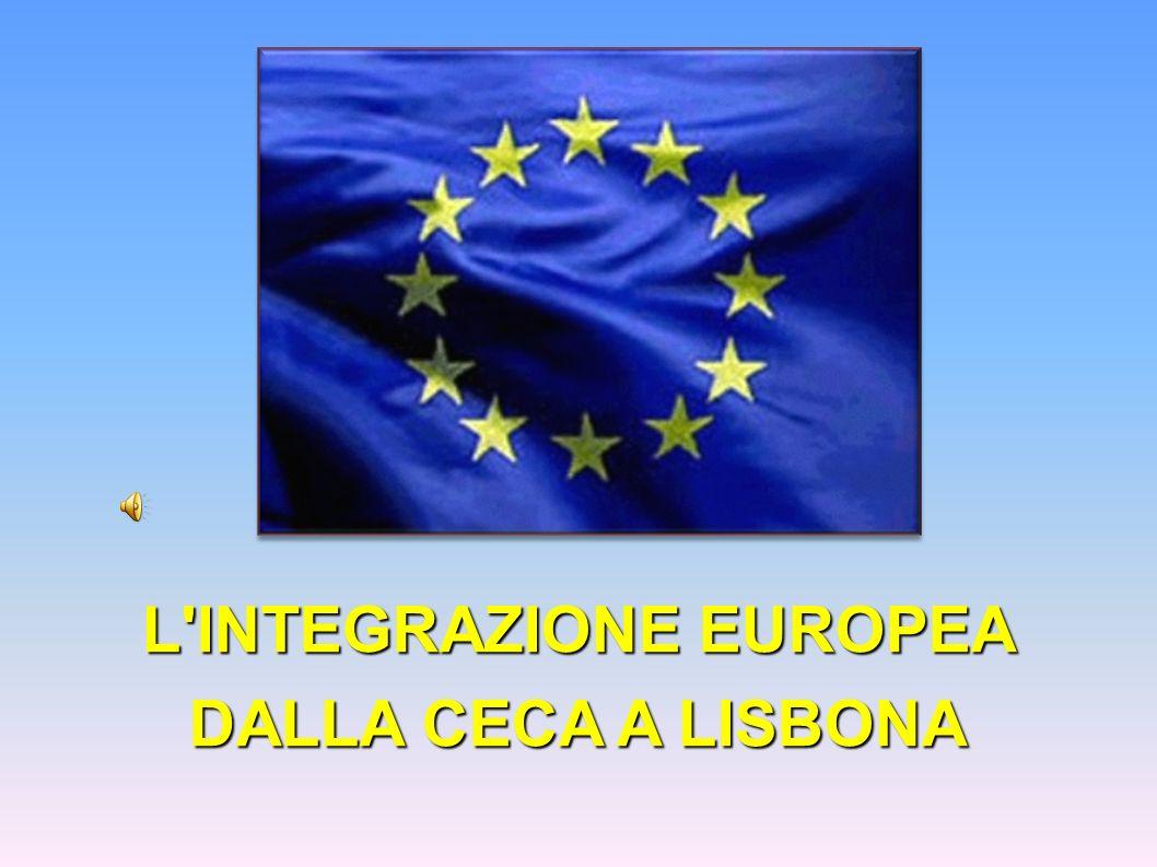 L'INTEGRAZIONE EUROPEA DALLA CECA A LISBONA