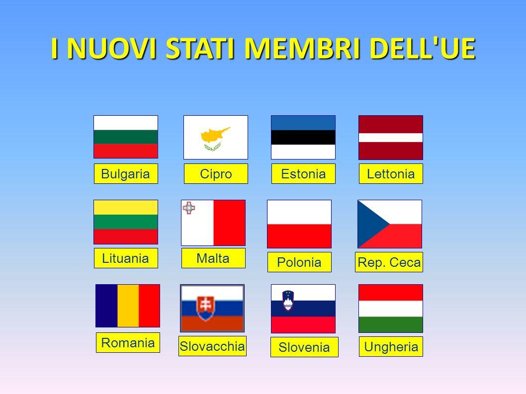 I NUOVI STATI MEMBRI DELL'UE CiproEstoniaLettonia LituaniaMalta PoloniaRep. Ceca Slovacchia Slovenia Ungheria Romania Bulgaria