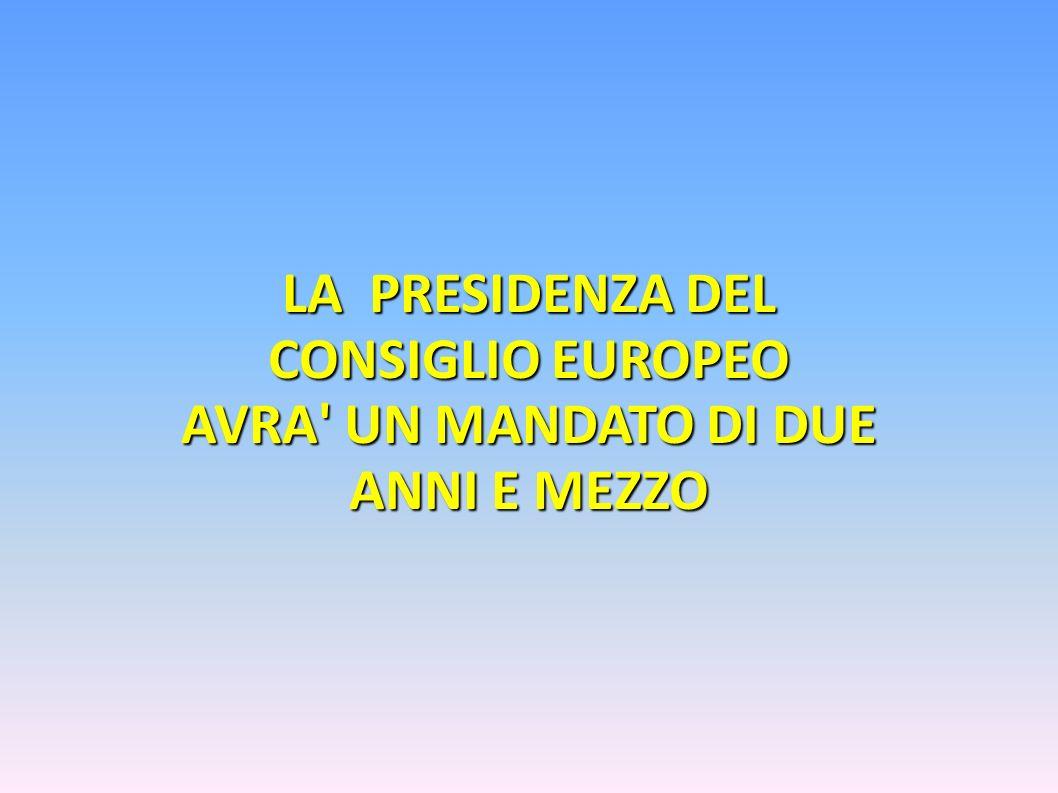 LA PRESIDENZA DEL CONSIGLIO EUROPEO AVRA' UN MANDATO DI DUE ANNI E MEZZO